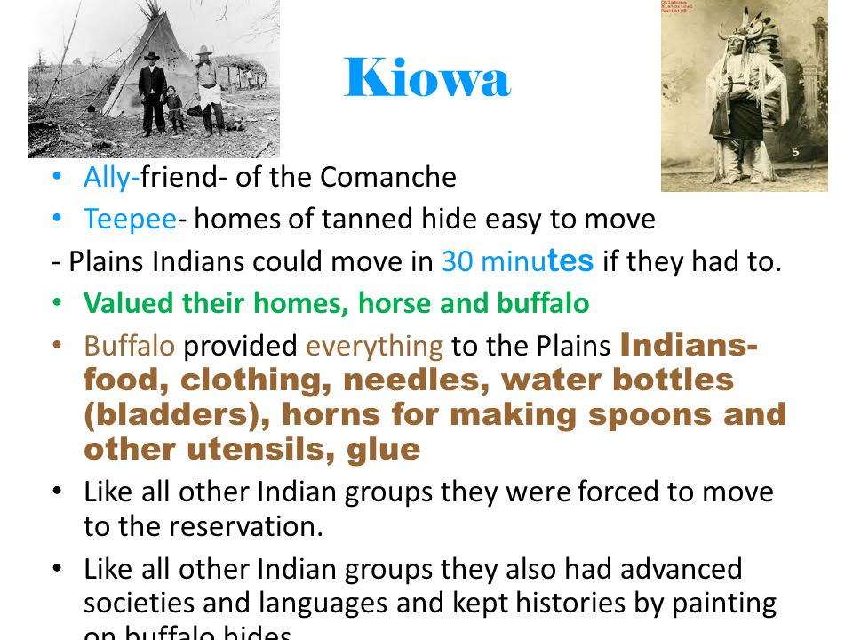 Kiowa Ally-friend- of the Comanche Teepee- homes of tanned hide easy to move - Plains Indians could move in 30 minu tes if they had to.
