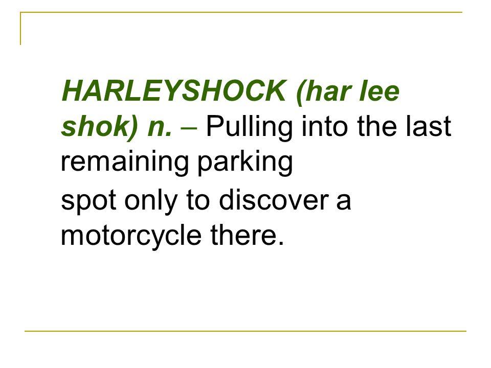 HARLEYSHOCK (har lee shok) n.