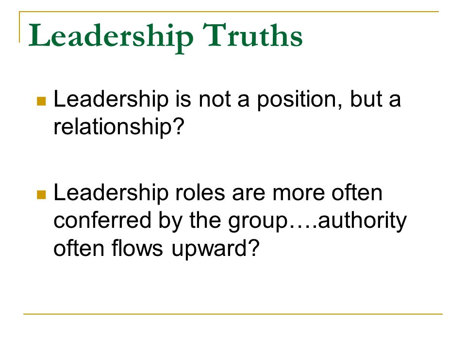 Leadership Truths Leadership is not a position, but a relationship.