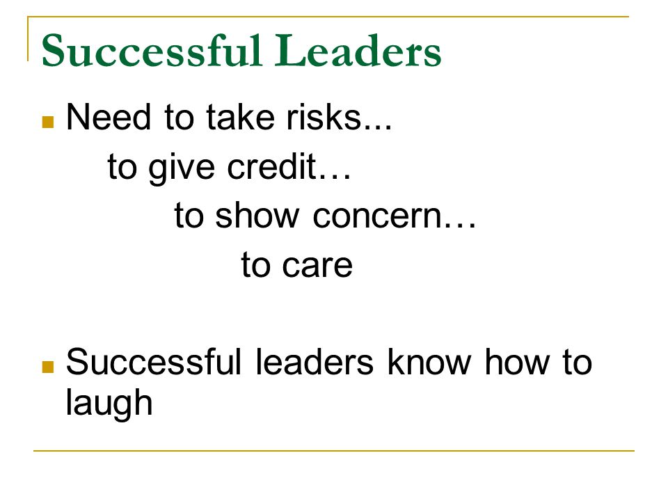 Successful Leaders Need to take risks...