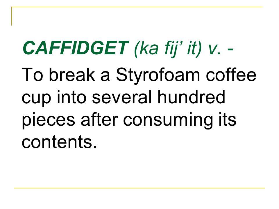 CAFFIDGET (ka fij' it) v.