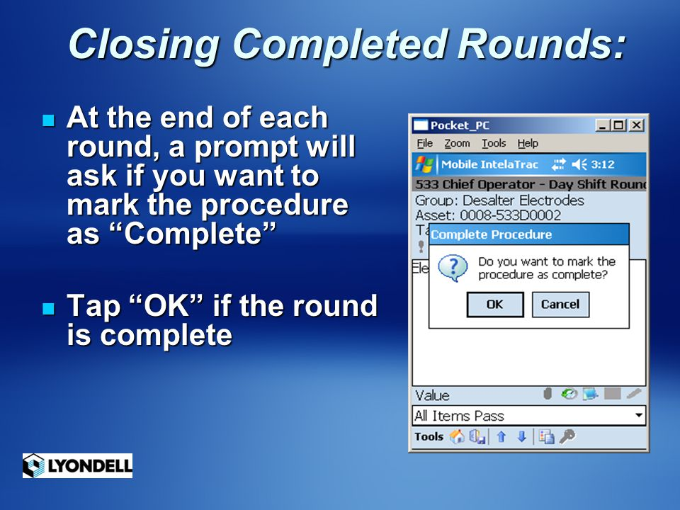 "Closing Completed Rounds: Closing Completed Rounds: At the end of each round, a prompt will ask if you want to mark the procedure as ""Complete"" At the"