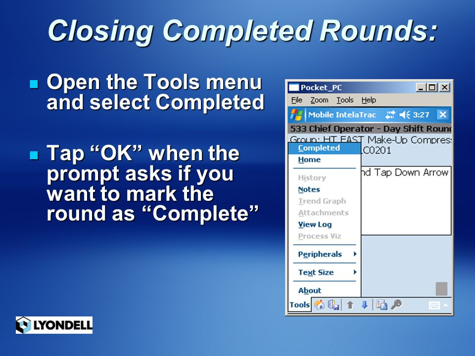 "Closing Completed Rounds: Closing Completed Rounds: Open the Tools menu and select Completed Open the Tools menu and select Completed Tap ""OK"" when th"