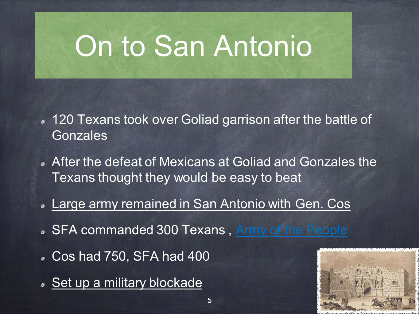 On to San Antonio 120 Texans took over Goliad garrison after the battle of Gonzales After the defeat of Mexicans at Goliad and Gonzales the Texans tho