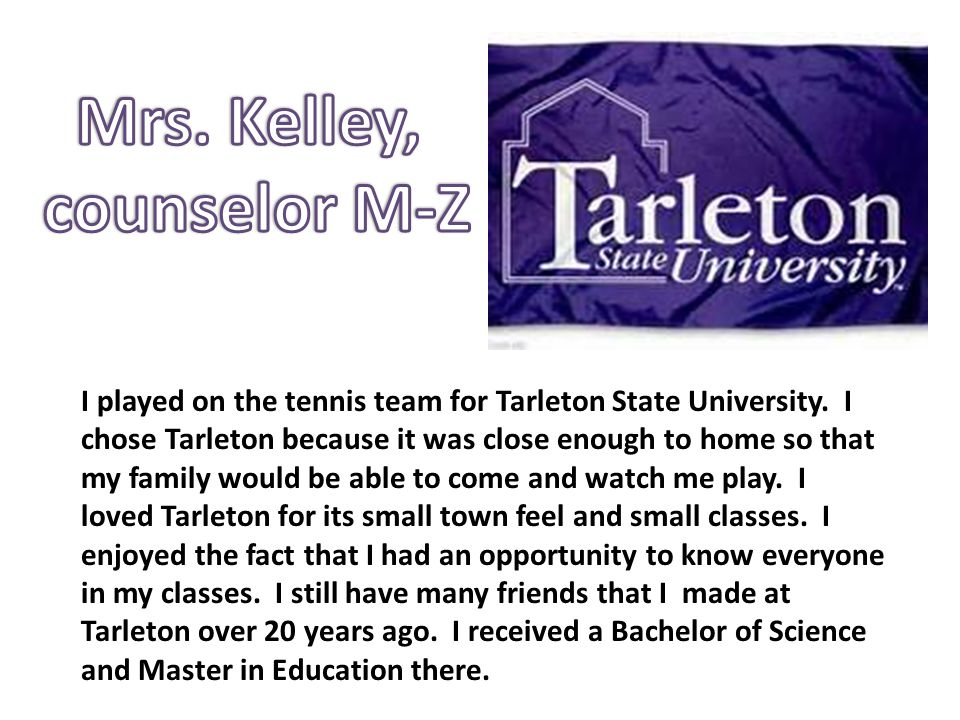I played on the tennis team for Tarleton State University.
