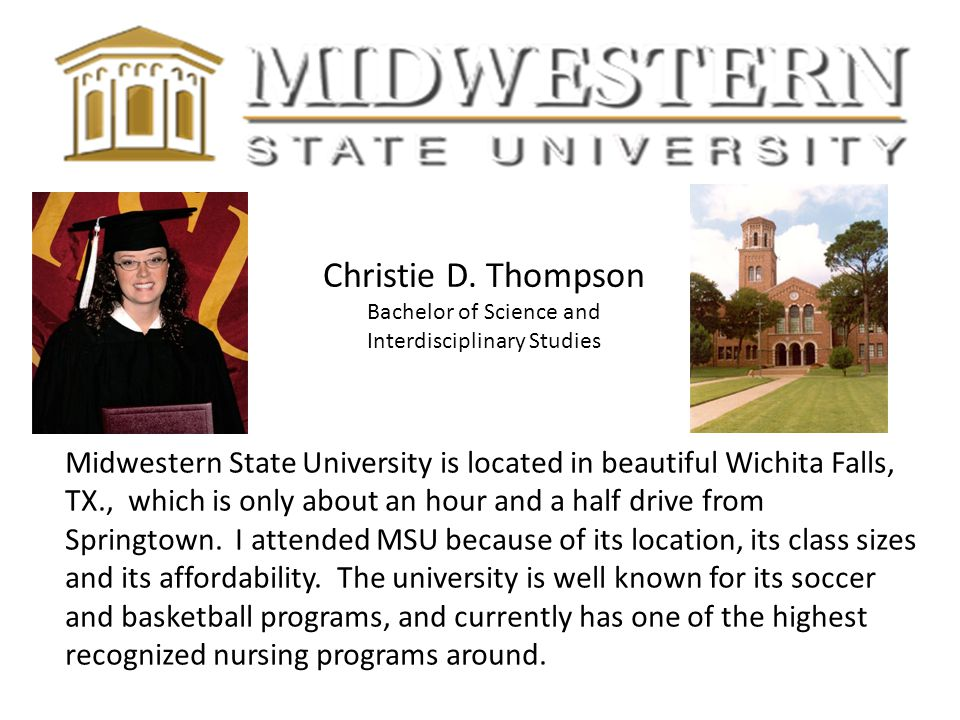 Year I graduated College: 2004 Christie D. Thompson Bachelor of Science and Interdisciplinary Studies Midwestern State University is located in beauti