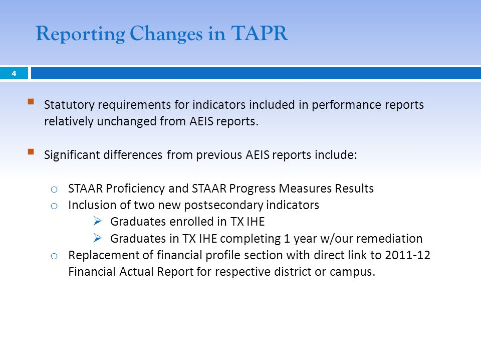 4 Reporting Changes in TAPR  Statutory requirements for indicators included in performance reports relatively unchanged from AEIS reports.  Signific