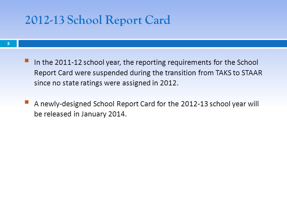 5 2012-13 School Report Card  In the 2011-12 school year, the reporting requirements for the School Report Card were suspended during the transition