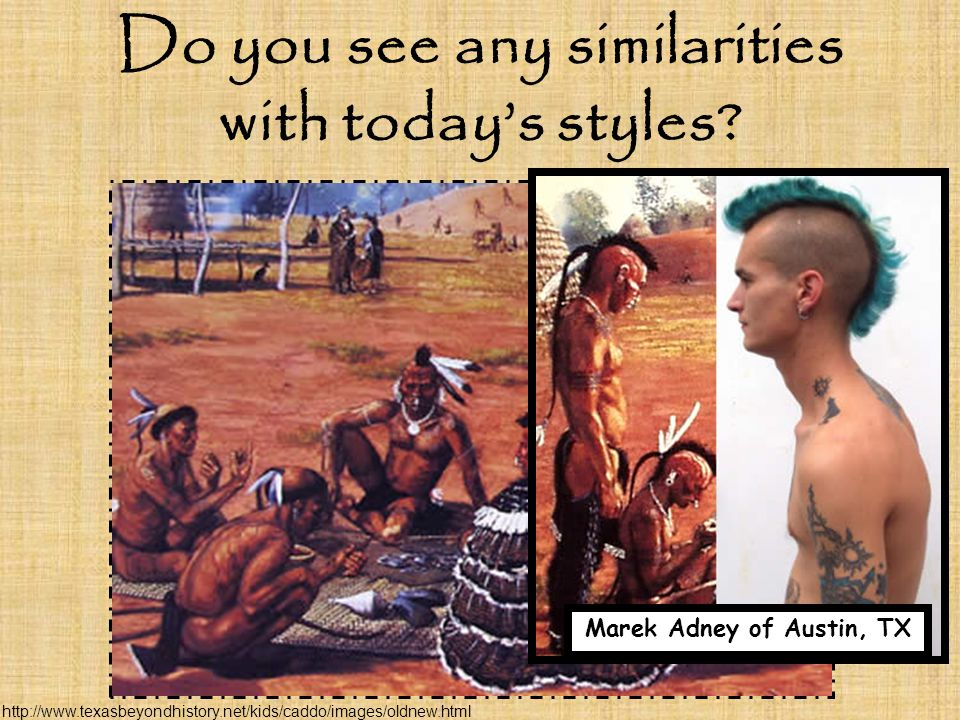 Do you see any similarities with today's styles? Marek Adney of Austin, TX http://www.texasbeyondhistory.net/kids/caddo/images/oldnew.html