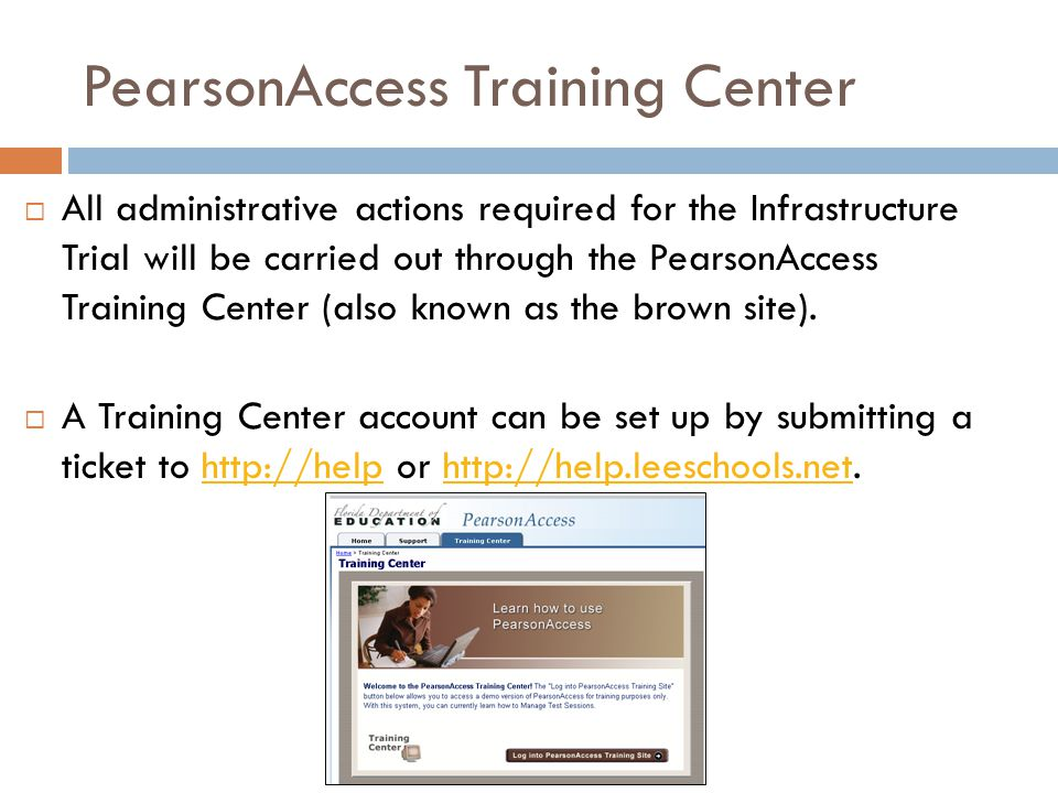 PearsonAccess Training Center  All administrative actions required for the Infrastructure Trial will be carried out through the PearsonAccess Training Center (also known as the brown site).