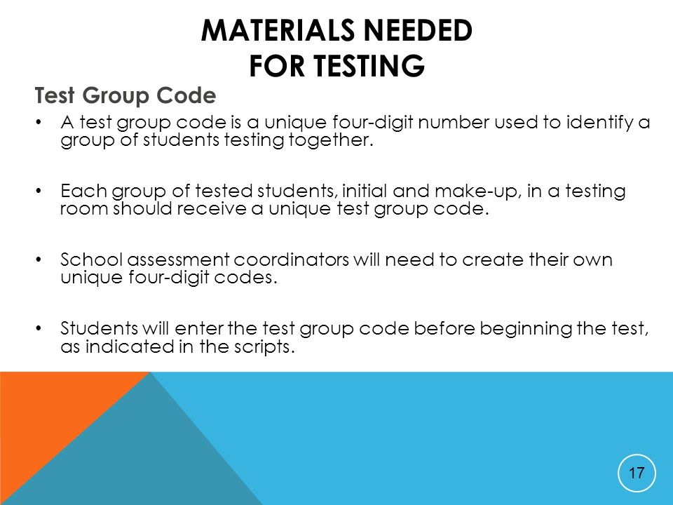 MATERIALS NEEDED FOR TESTING Test Group Code A test group code is a unique four-digit number used to identify a group of students testing together.