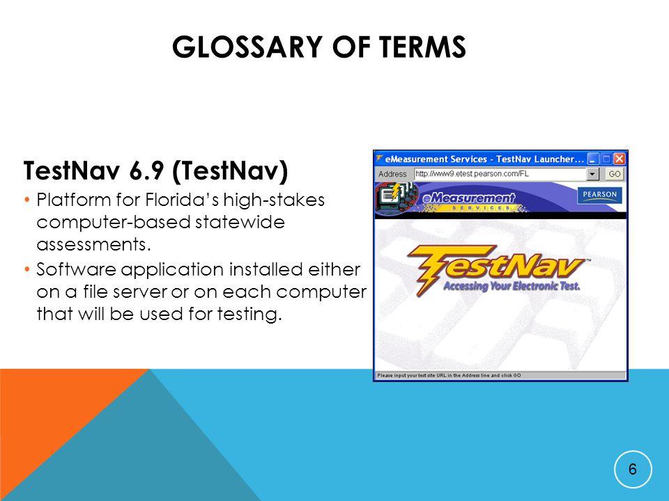 GLOSSARY OF TERMS TestNav 6.9 (TestNav) Platform for Florida's high-stakes computer-based statewide assessments.