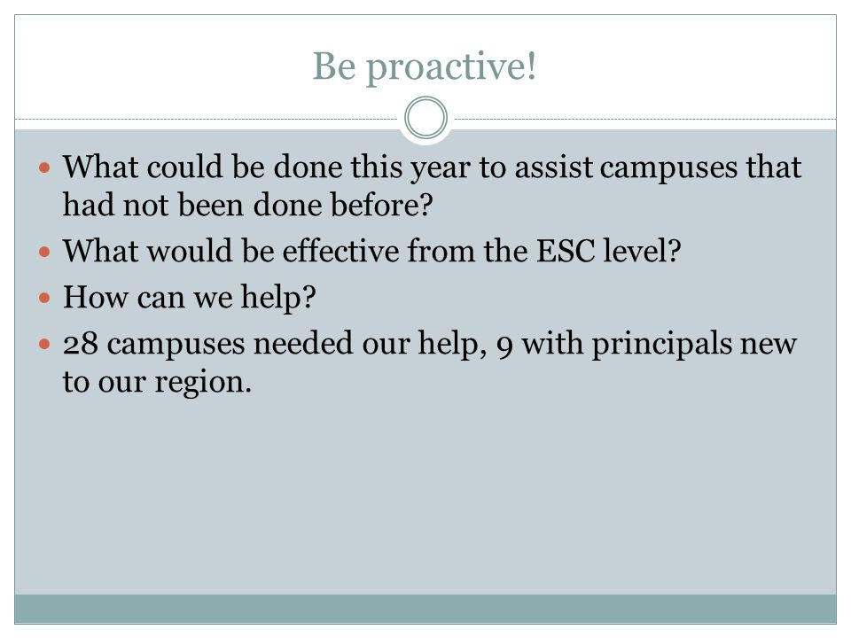 Be proactive. What could be done this year to assist campuses that had not been done before.