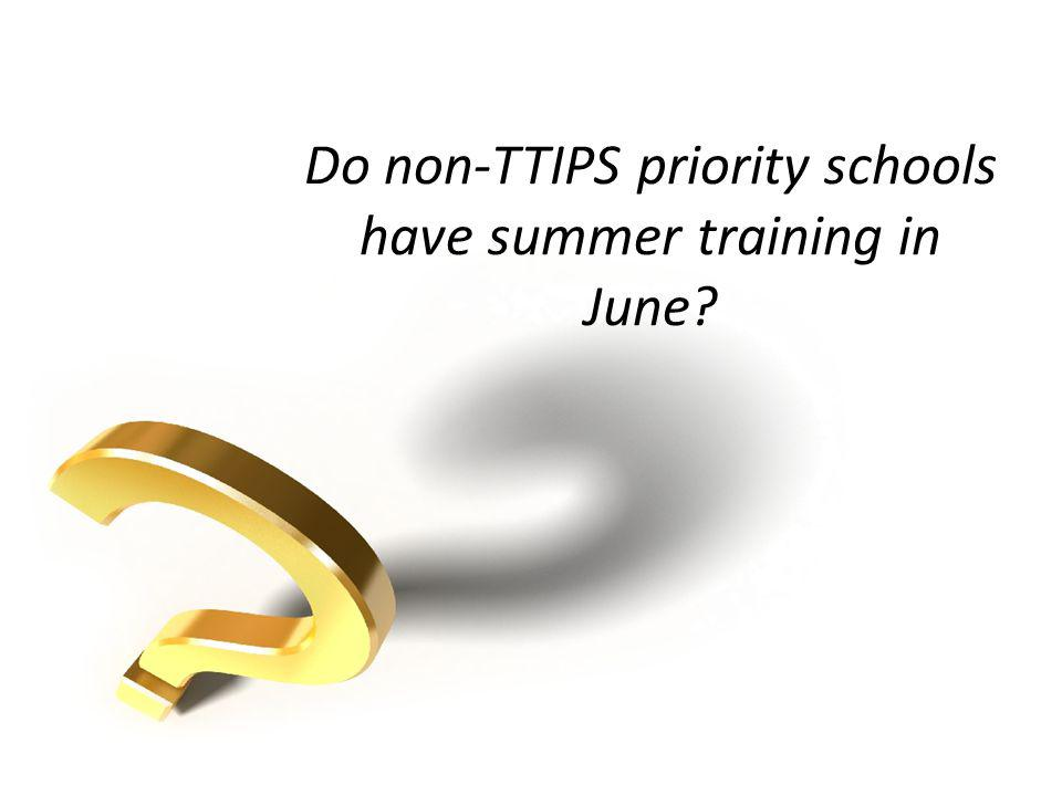 Do non-TTIPS priority schools have summer training in June