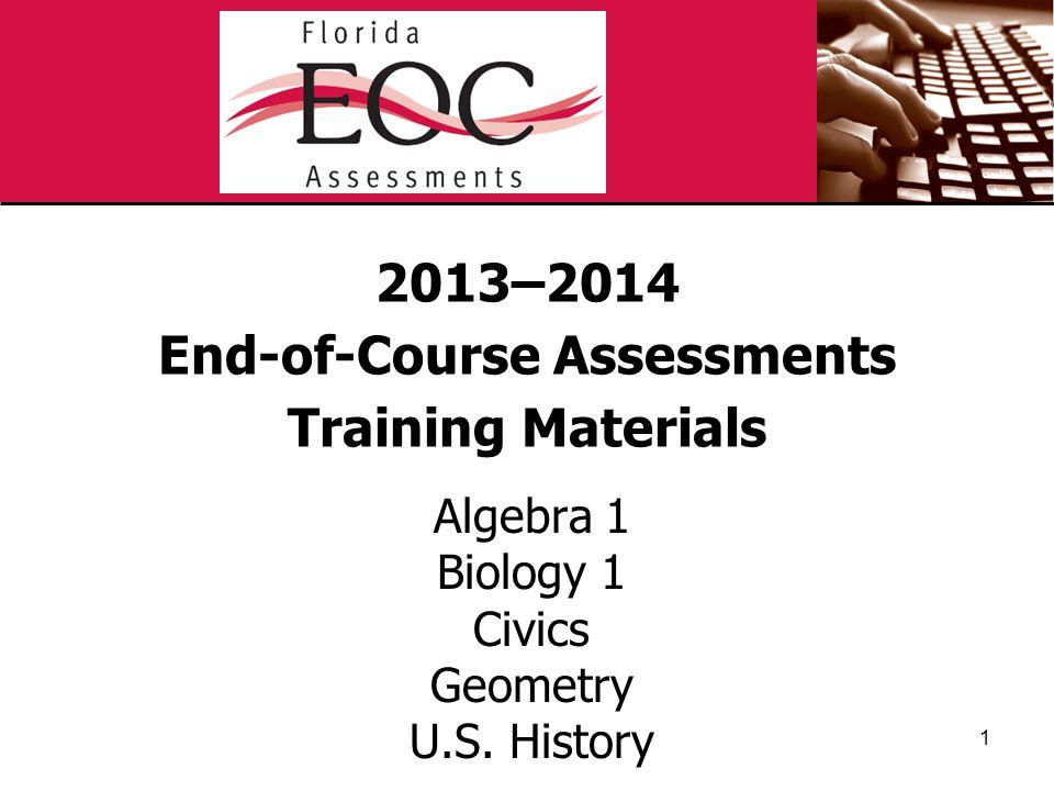 2013–2014 End-of-Course Assessments Training Materials Algebra 1 Biology 1 Civics Geometry U.S. History 1