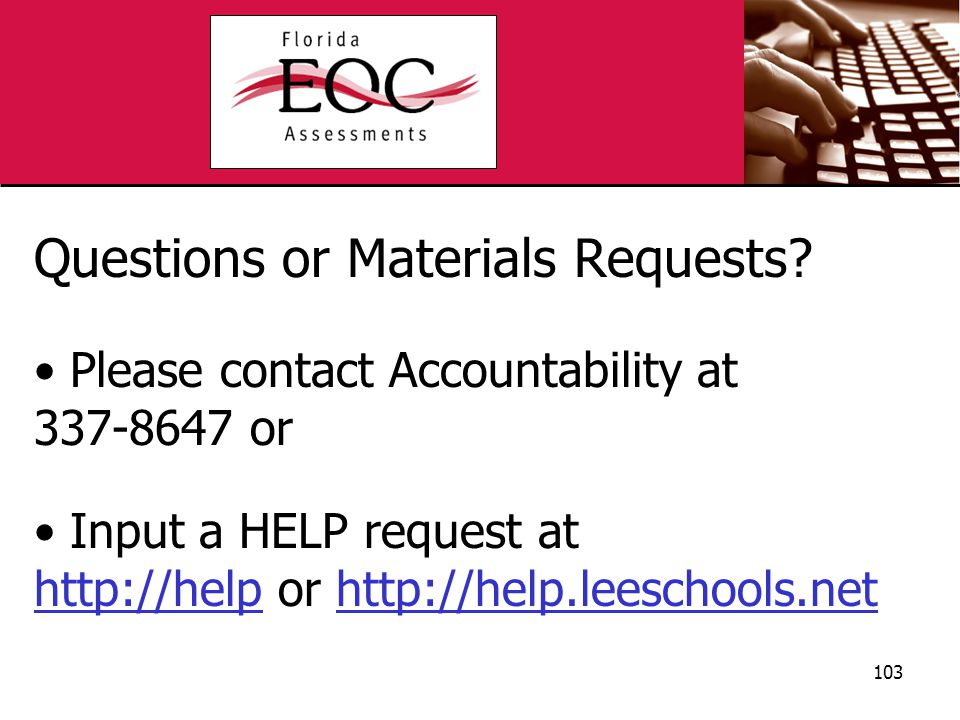 Questions or Materials Requests? Please contact Accountability at 337-8647 or Input a HELP request at http://helphttp://help or http://help.leeschools