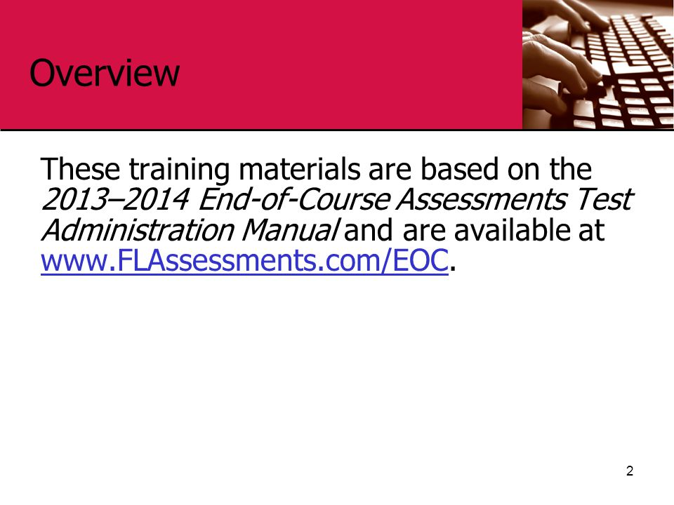 Overview These training materials are based on the 2013–2014 End-of-Course Assessments Test Administration Manual and are available at www.FLAssessmen
