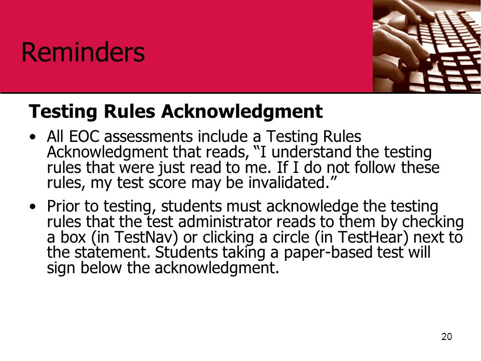 """Reminders Testing Rules Acknowledgment All EOC assessments include a Testing Rules Acknowledgment that reads, """"I understand the testing rules that wer"""