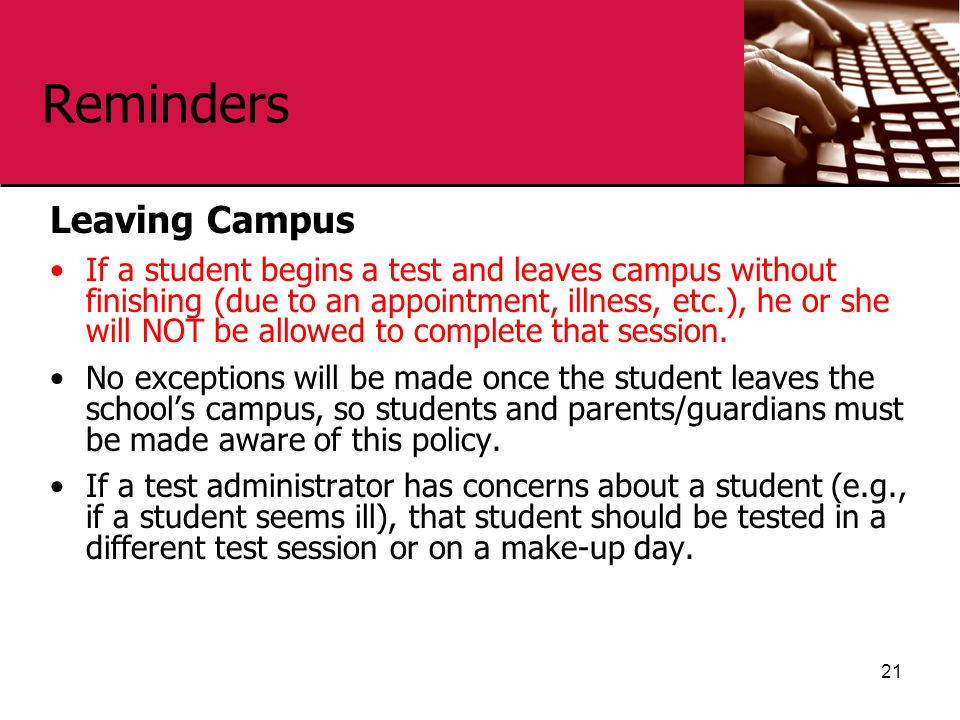 Reminders Leaving Campus If a student begins a test and leaves campus without finishing (due to an appointment, illness, etc.), he or she will NOT be