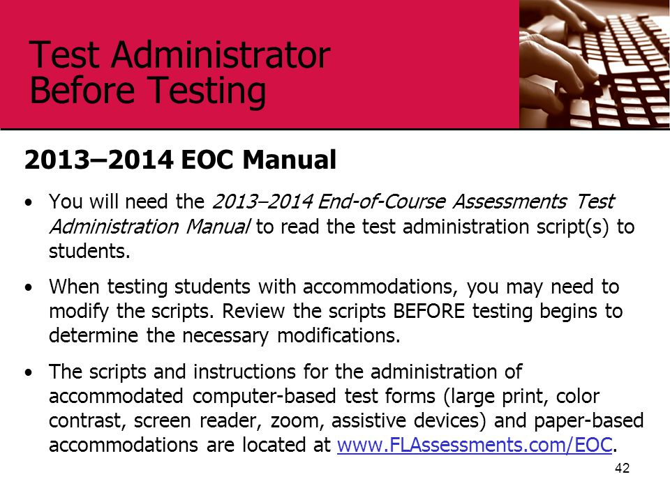 Test Administrator Before Testing 2013–2014 EOC Manual You will need the 2013 – 2014 End-of-Course Assessments Test Administration Manual to read the