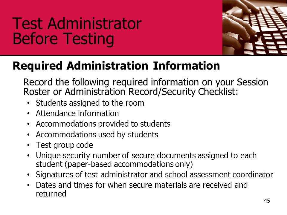 Test Administrator Before Testing Required Administration Information Record the following required information on your Session Roster or Administrati