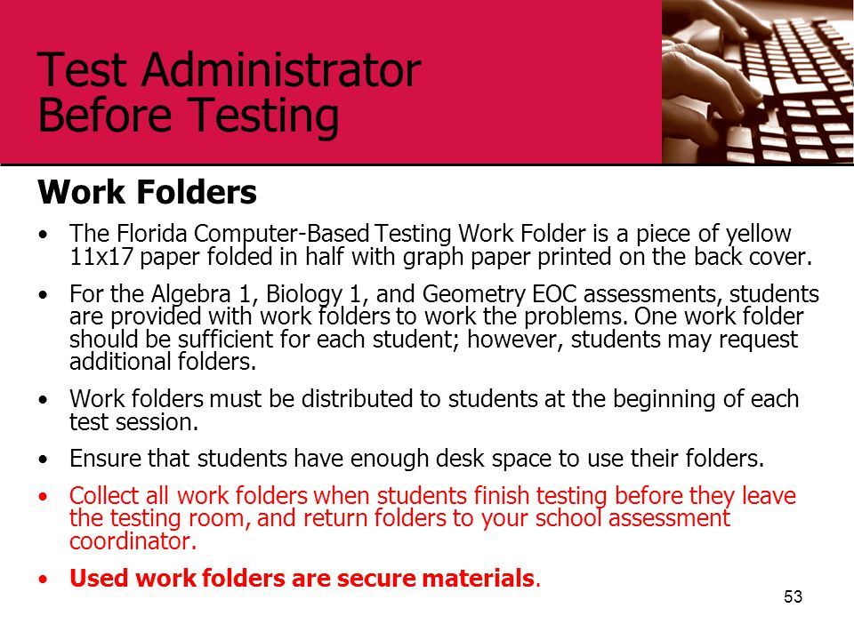 Test Administrator Before Testing Work Folders The Florida Computer-Based Testing Work Folder is a piece of yellow 11x17 paper folded in half with gra