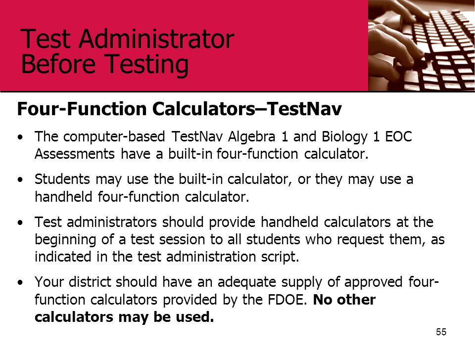 Test Administrator Before Testing Four-Function Calculators–TestNav The computer-based TestNav Algebra 1 and Biology 1 EOC Assessments have a built-in