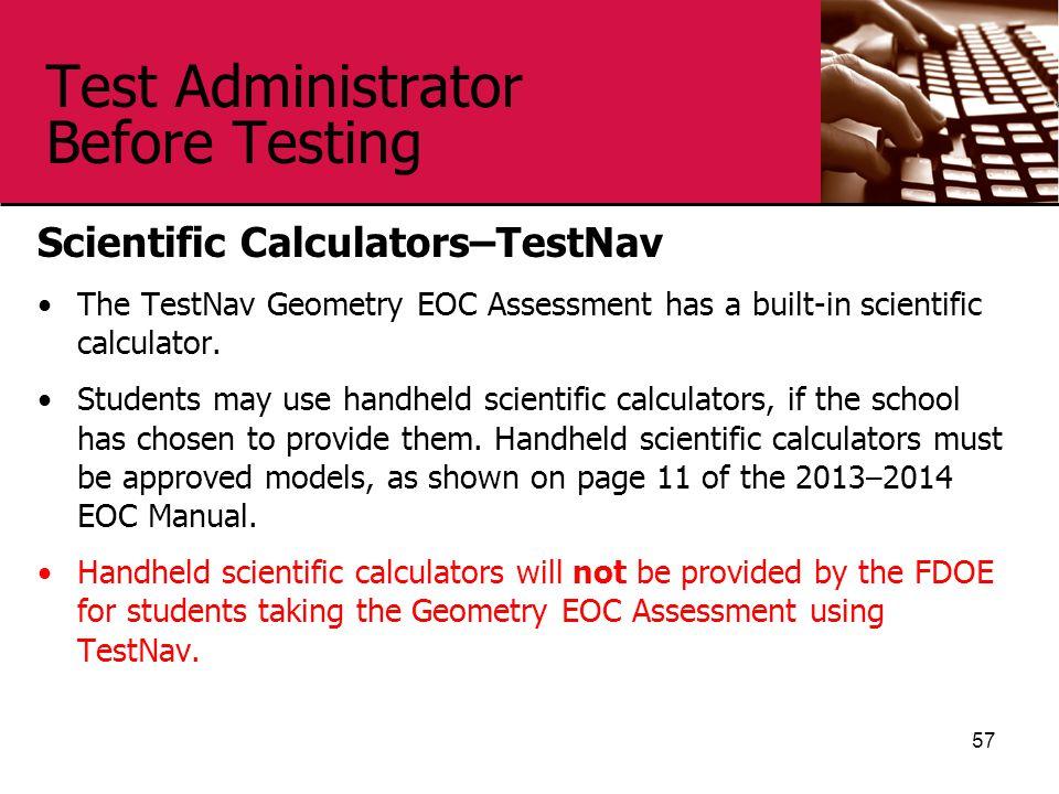 Test Administrator Before Testing Scientific Calculators–TestNav The TestNav Geometry EOC Assessment has a built-in scientific calculator. Students ma