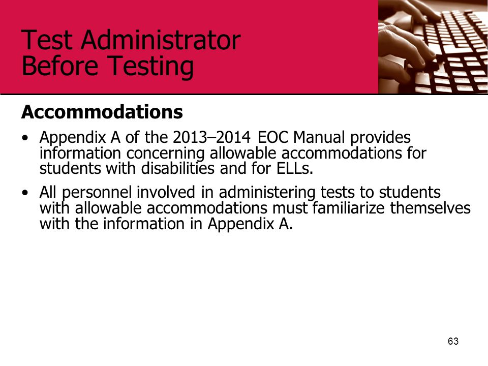Test Administrator Before Testing Accommodations Appendix A of the 2013–2014 EOC Manual provides information concerning allowable accommodations for s