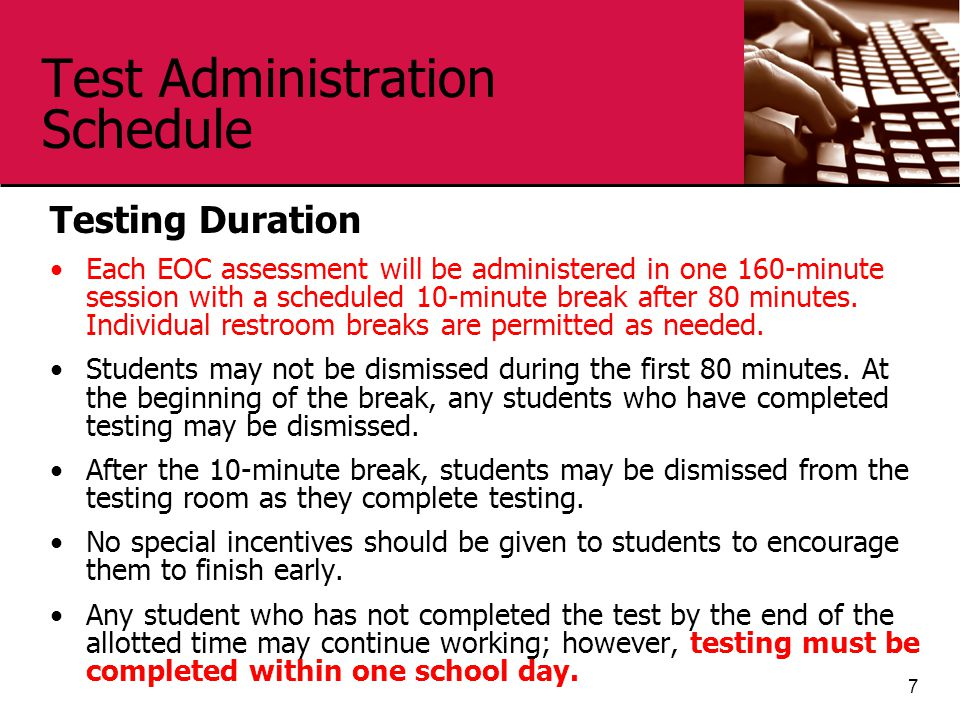 Test Administration Schedule Testing Duration Each EOC assessment will be administered in one 160-minute session with a scheduled 10-minute break afte
