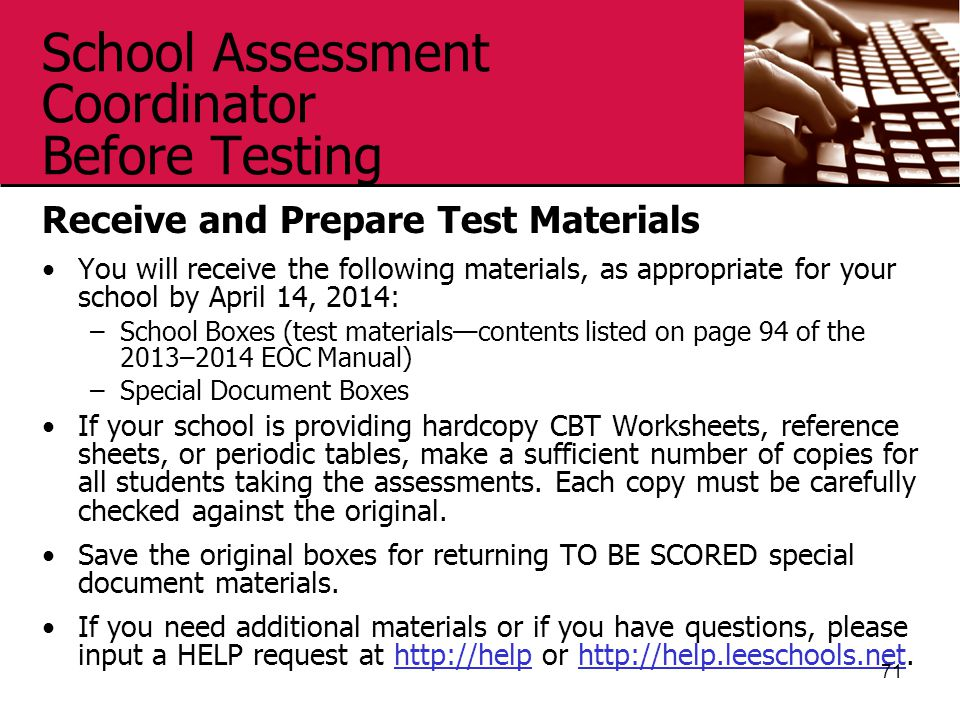 School Assessment Coordinator Before Testing Receive and Prepare Test Materials You will receive the following materials, as appropriate for your scho
