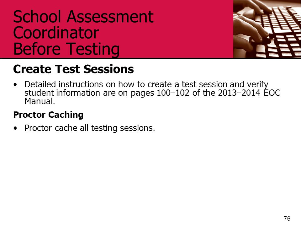 School Assessment Coordinator Before Testing Create Test Sessions Detailed instructions on how to create a test session and verify student information