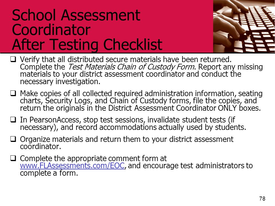 School Assessment Coordinator After Testing Checklist  Verify that all distributed secure materials have been returned. Complete the Test Materials C