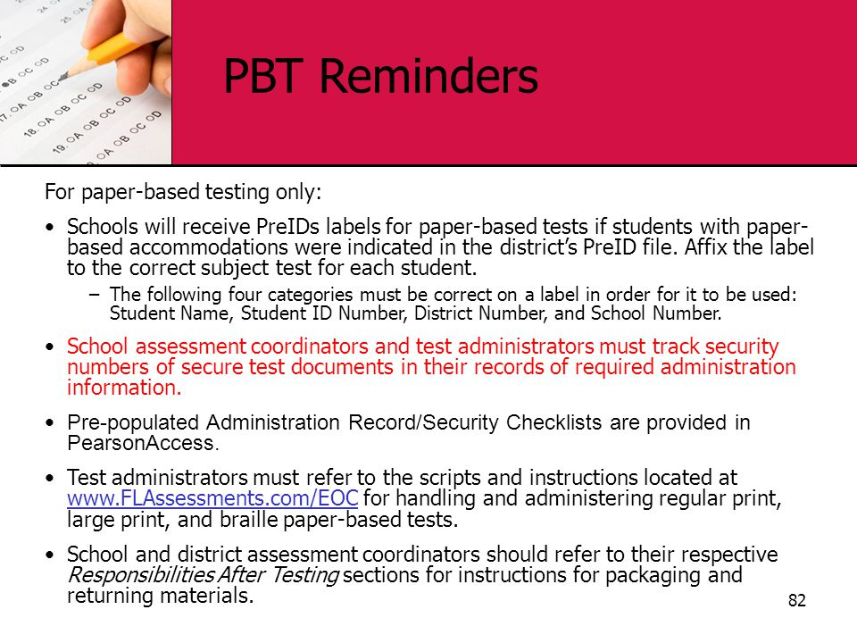 For paper-based testing only: Schools will receive PreIDs labels for paper-based tests if students with paper- based accommodations were indicated in