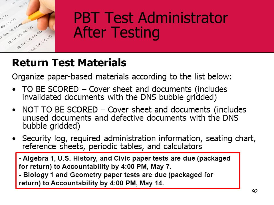 PBT Test Administrator After Testing Return Test Materials Organize paper-based materials according to the list below: TO BE SCORED – Cover sheet and