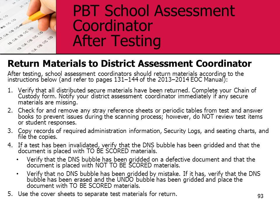 PBT School Assessment Coordinator After Testing Return Materials to District Assessment Coordinator After testing, school assessment coordinators shou