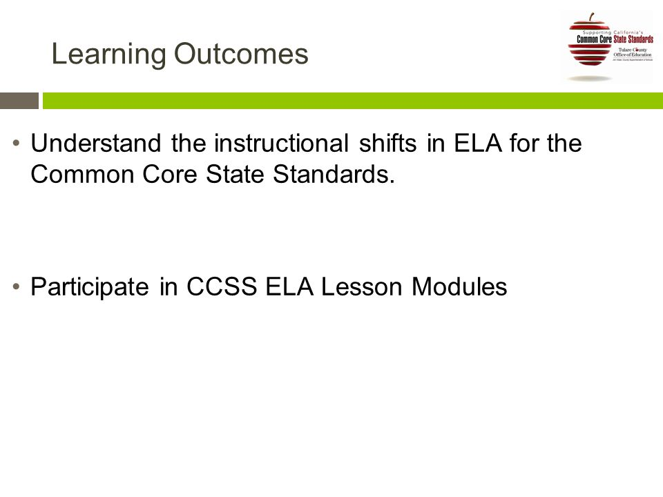 Learning Outcomes Understand the instructional shifts in ELA for the Common Core State Standards.