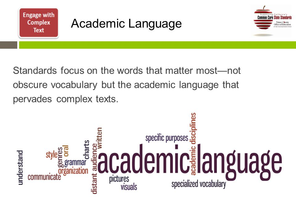 Standards focus on the words that matter most—not obscure vocabulary but the academic language that pervades complex texts.