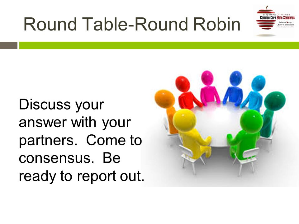 Round Table-Round Robin Discuss your answer with your partners.