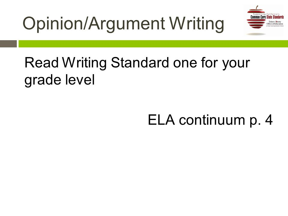 Opinion/Argument Writing Read Writing Standard one for your grade level ELA continuum p. 4