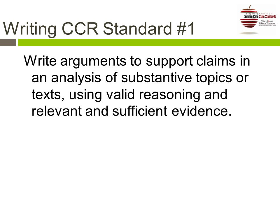 Writing CCR Standard #1 Write arguments to support claims in an analysis of substantive topics or texts, using valid reasoning and relevant and sufficient evidence.