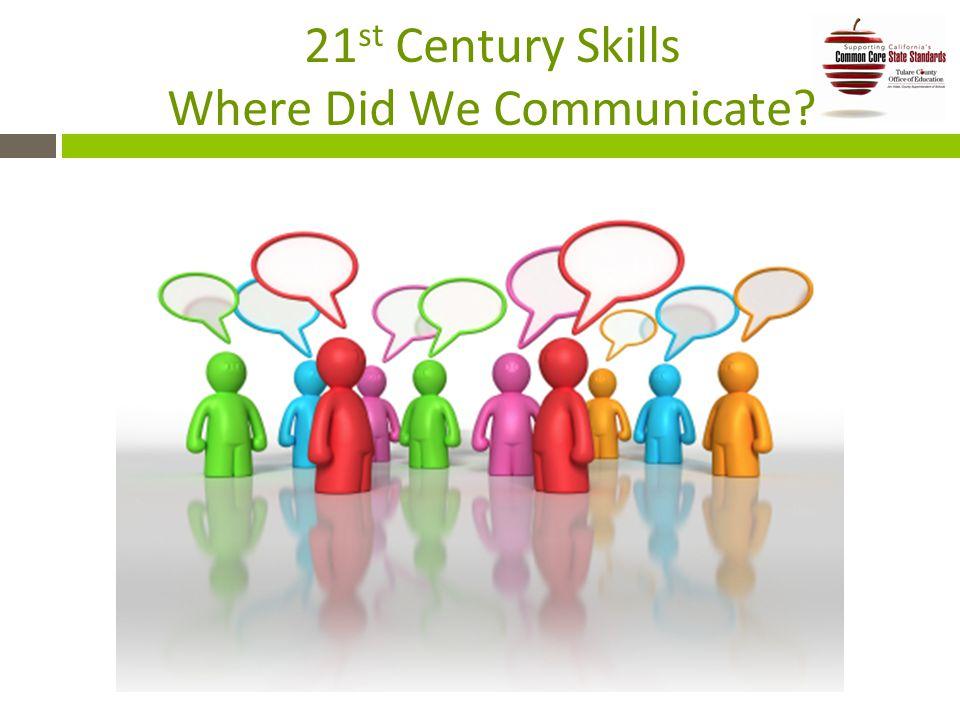 21 st Century Skills Where Did We Communicate