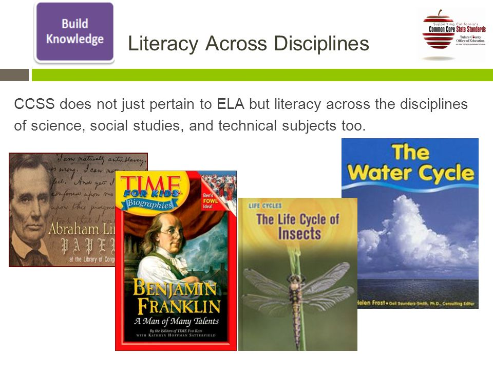 Literacy Across Disciplines CCSS does not just pertain to ELA but literacy across the disciplines of science, social studies, and technical subjects too.