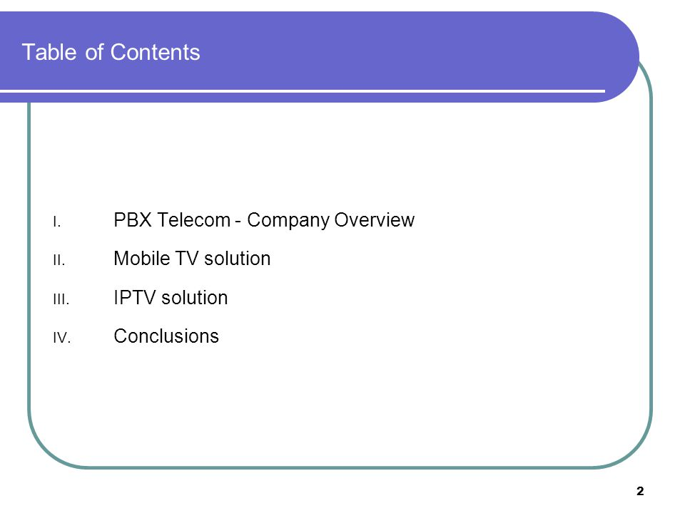 2 Table of Contents I. PBX Telecom - Company Overview II. Mobile TV solution III. IPTV solution IV. Conclusions