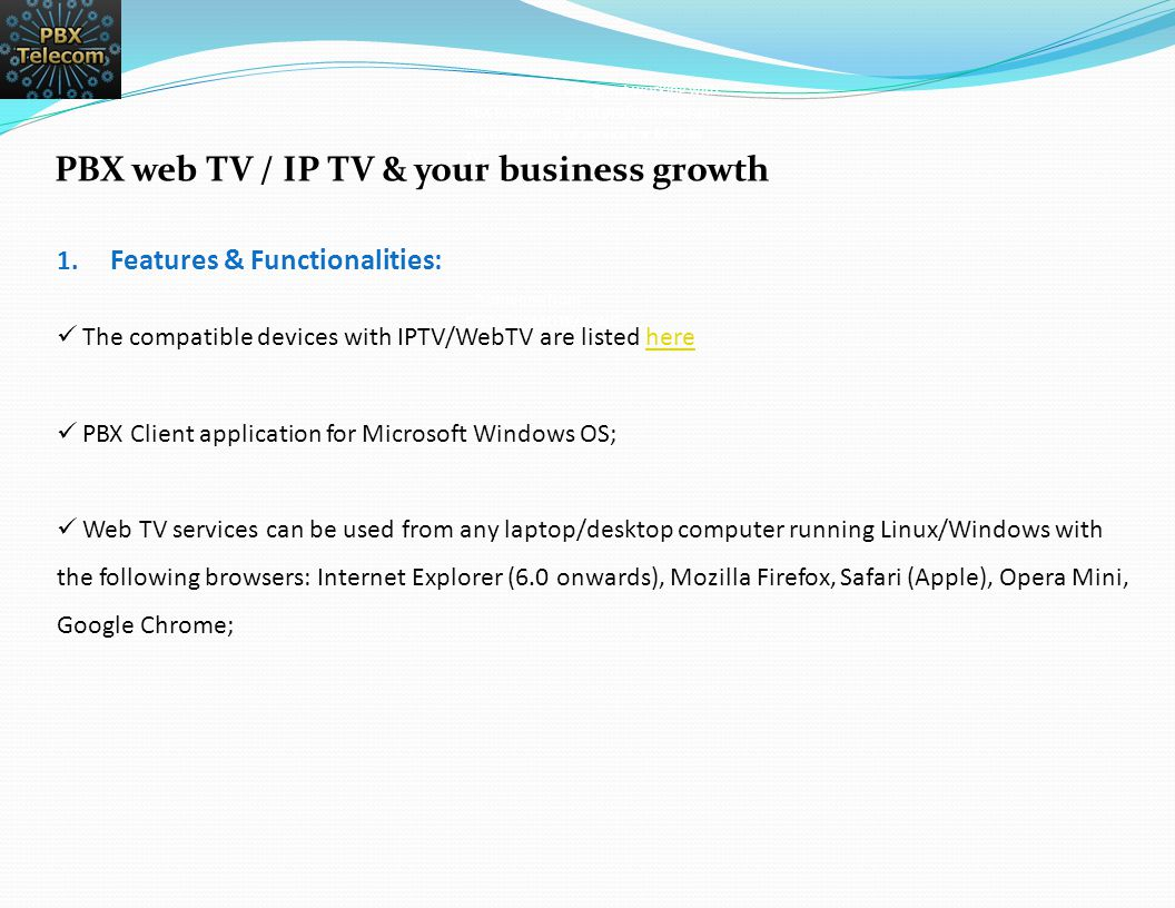 1. Features & Functionalities: The compatible devices with IPTV/WebTV are listed herehere PBX Client application for Microsoft Windows OS; Web TV serv