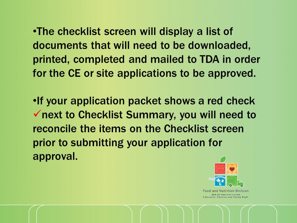 The checklist screen will display a list of documents that will need to be downloaded, printed, completed and mailed to TDA in order for the CE or site applications to be approved.