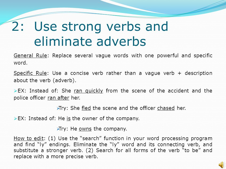1:Keep subject, verb, and object close together. A sentence is built around a core of subject + verb (+object). EX: Jack sued Jill. The clearest sente