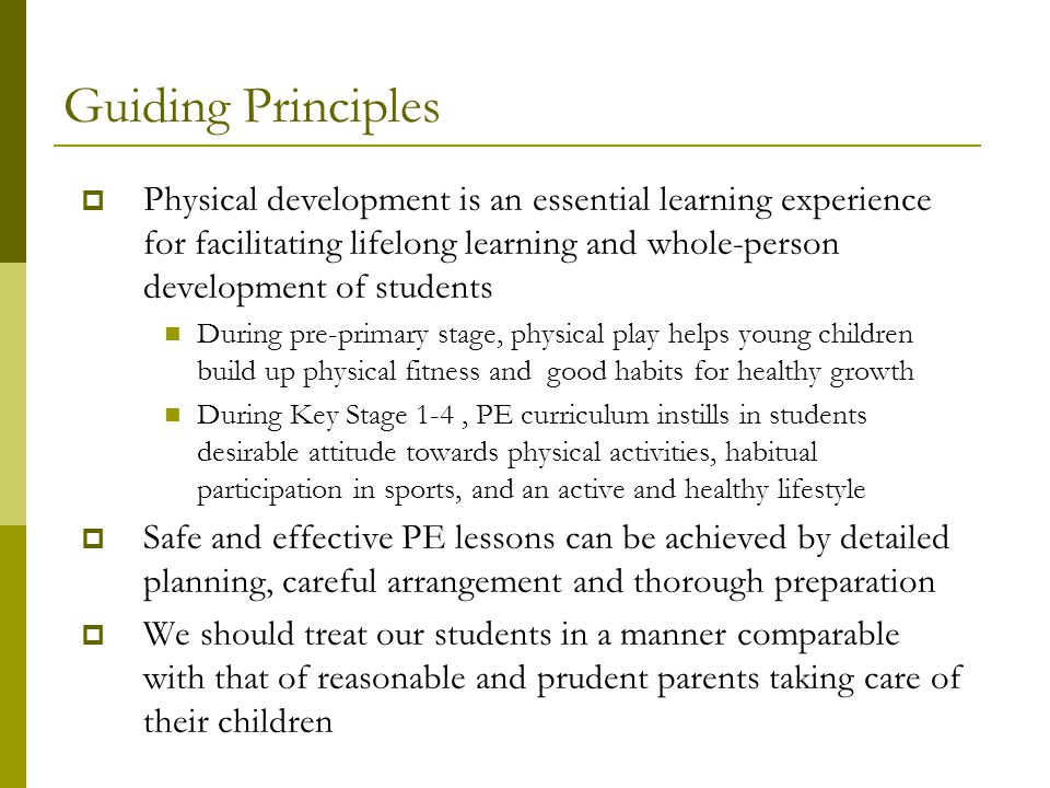 Guiding Principles  Physical development is an essential learning experience for facilitating lifelong learning and whole-person development of stude
