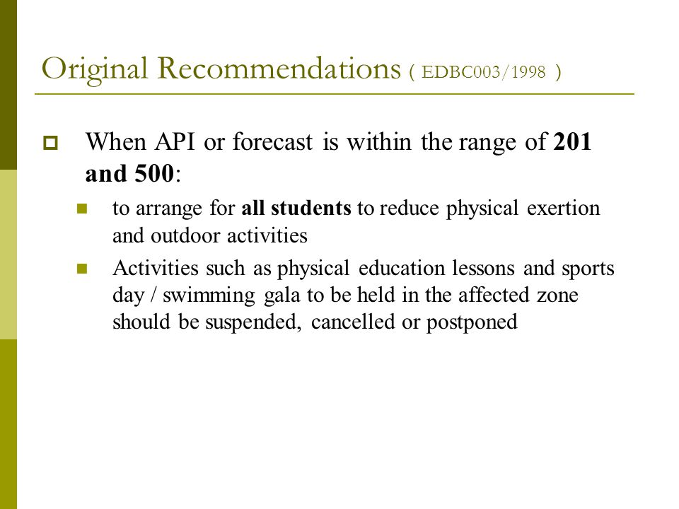 Original Recommendations ( EDBC003/1998 )  When API or forecast is within the range of 201 and 500: to arrange for all students to reduce physical ex
