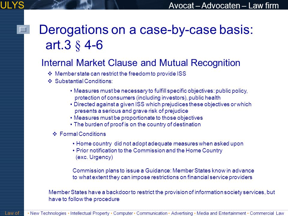ULYS Avocat – Advocaten – Law firm Derogations on a case-by-case basis: art.3 § 4-6 Validité Internal Market Clause and Mutual Recognition  Member st